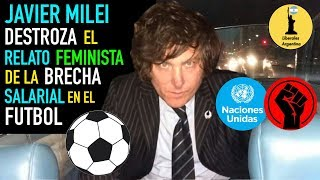 ¡Javier Milei DESTROZA El Relato Feminista De La Brecha Salarial En El Futbol!