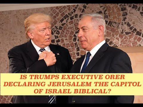 Is the Executive Order Declaring Jerusalem as Capitol of Israel Biblical?