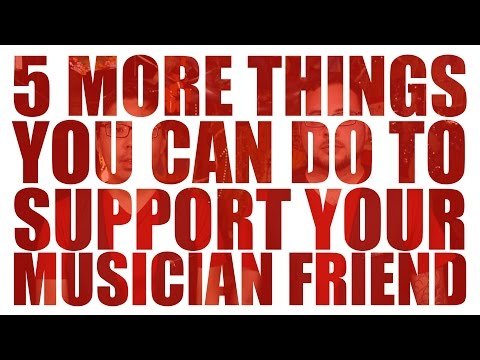 5 More Things You Can Do to Support Your Musician Friend - Gifts for Musicians