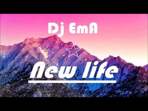 Dj EmA - NEW LIFE - HOUSE MUSIC 2015