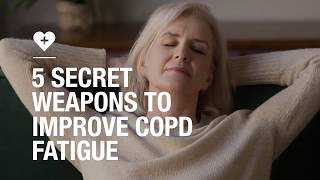 5 secret weapons to improve COPD fatigue