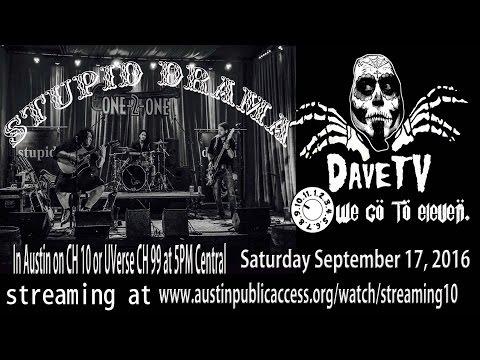 STUPID DRAMA on DaveTV #78, Austin, Tx. September 17, 2016