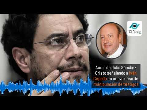 Audio De Julio Sánchez Cristo Señalando A Iván Cepeda En Nuevo Caso De Manipulación De Testigos