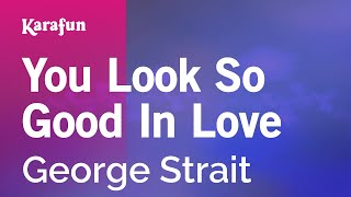 Karaoke You Look So Good In Love - George Strait *