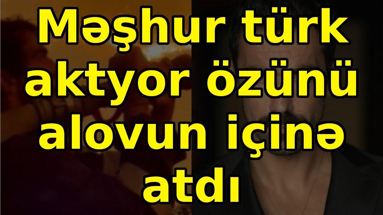 Məşhur türk aktyor özünü alovun içinə atdı, son xeberler
