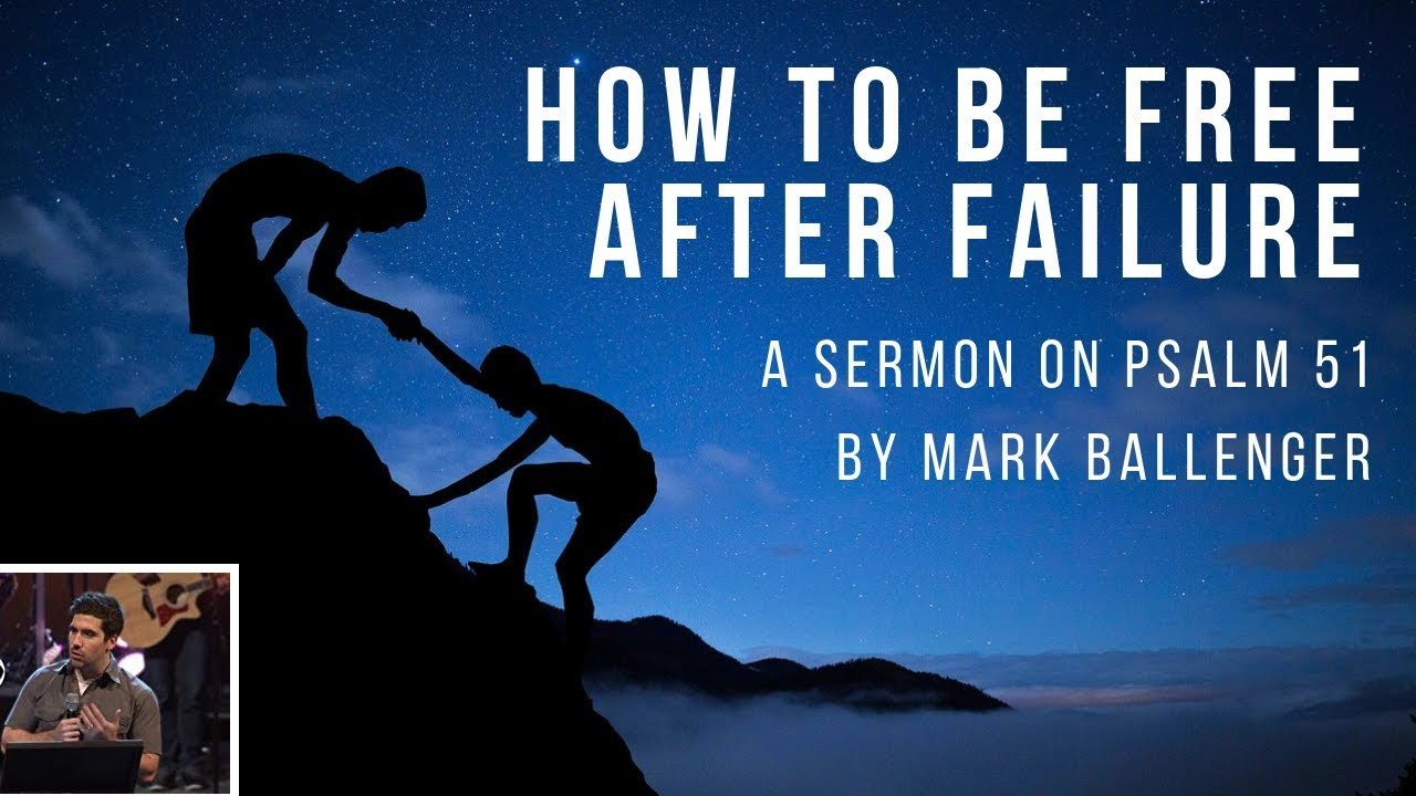 How to Be Free After Failure: Psalm 51 Sermon on King David's Repentance After Adultery/Murder