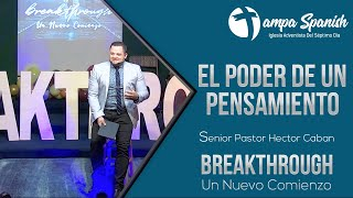 Breakthrough - El Poder De Un Pensamiento Parte 1 - Pr. Hector Caban  - TampaSpanishSdaChurch