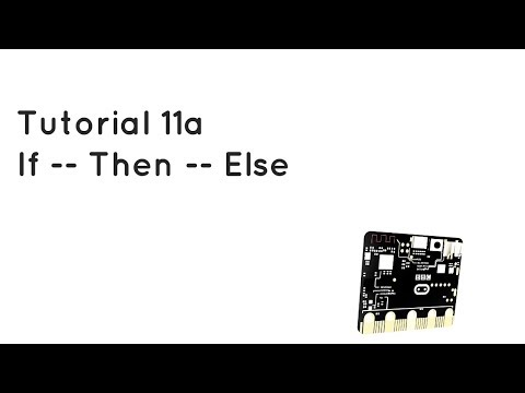Microbit Tutorial 11a - If Then Else