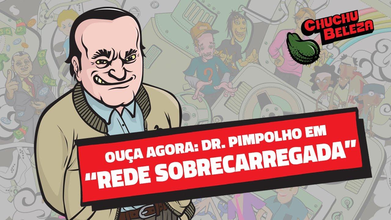 Doutor Pimpolho - Rede Sobrecarregada