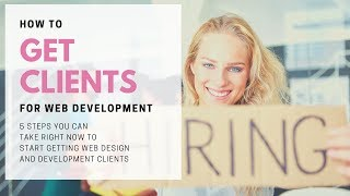 How to get clients for web development (the 5 things you'll need)