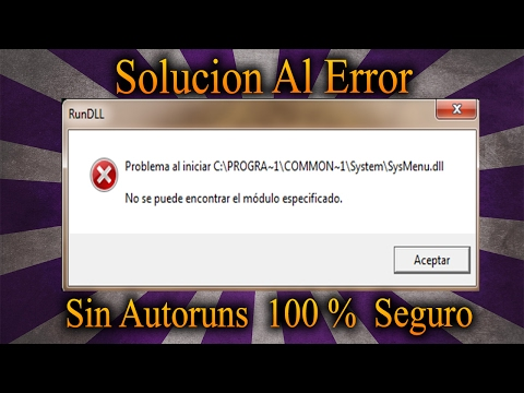SOLUCION 100% seguro C:PROGRA~1COMMON]1SystemSysMenu.dll, SIN AUTORUNS