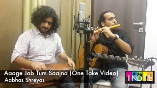 Aaoge Jab Tum Saajna | One Take Video | Aabhas & Shreyas