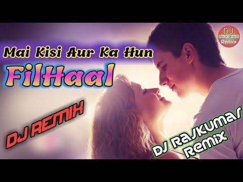 mai-kisi-aur-ka-hun-filhaal-dj-remix-song-💕-heart-touching-remix-song-💖-dj-rajkumar-remix