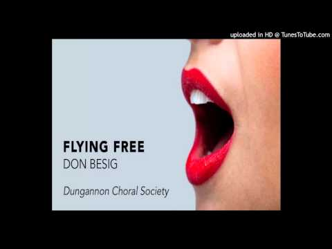 Flying Free (Don Besig) | Dungannon Choral Society