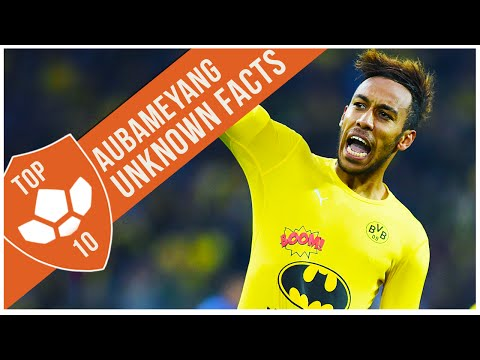 Pierre-Emerick Aubameyang: Top 10 Unknown Facts