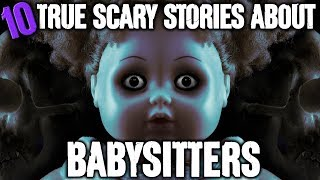 10 TRUE Scary Babysitter Stories! - Darkness Prevails