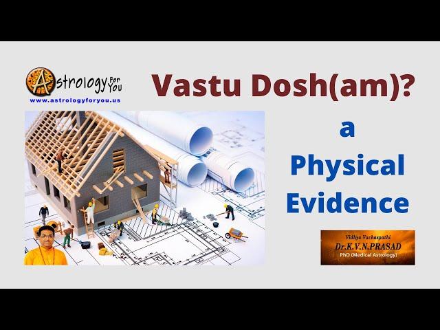 Vastu Dosh(am) a Physical Evidence - Dr. K.V.N. Prasad Phd (Astrology)