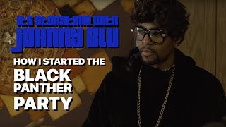 Johnny Blu- How I Started The Black Panther Party