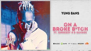 Yung Bans - On A Broke Bitch Ft. OhGeesy amp D Savage