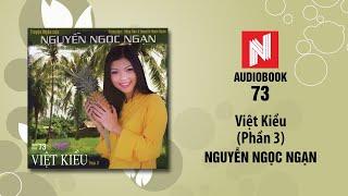 Nguyễn Ngọc Ngạn | Việt Kiều - Phần 3 (Audiobook 73)