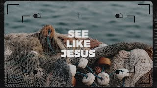See Like Jesus - Week Two | Pastor Chris Morante