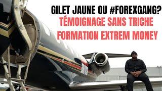 GILET JAUNE OU FOREXGANG ? - TEMOIGNAGE SANS TRICHE FORMATION EXTREM MONEY