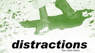 7/17/2016; Distractions; Rev. Mark Martin; 9:15svc