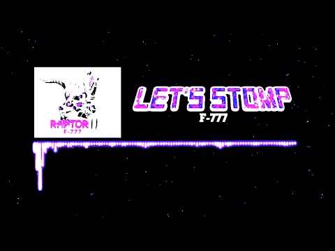 F-777 - Let's Stomp! [FREE NEWGROUNDS DOWNLOAD]