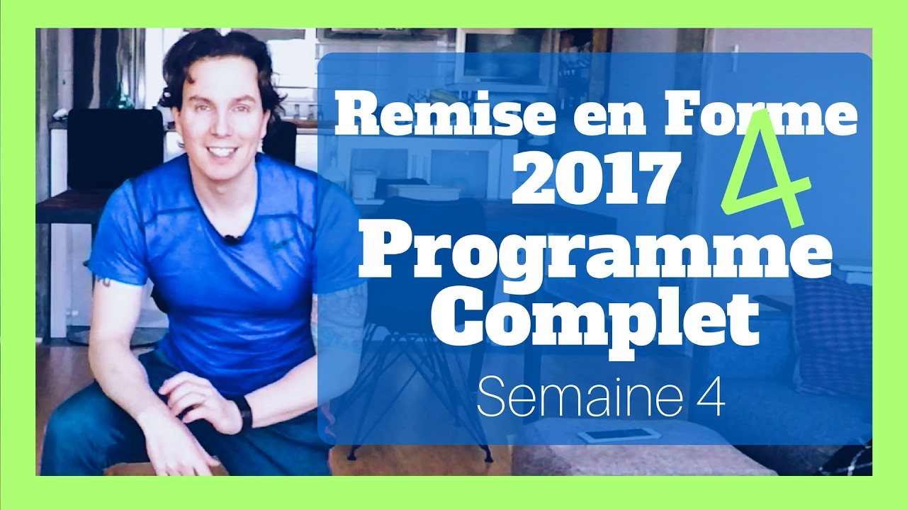 PROGRAMME COMPLET Semaine 4 - Remise en Forme 2017  cae27955ef2