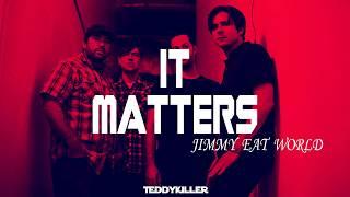 It Matters - Jimmy Eat World (traducida)