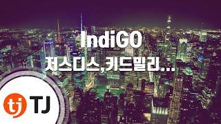 [TJ노래방] IndiGO - 저스디스,키드밀리,NO:EL,양홍원 / TJ Karaoke