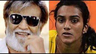 Sindhu I am your fan tweets superstar | Rajinikanth says I am great fan of PV Sindhu