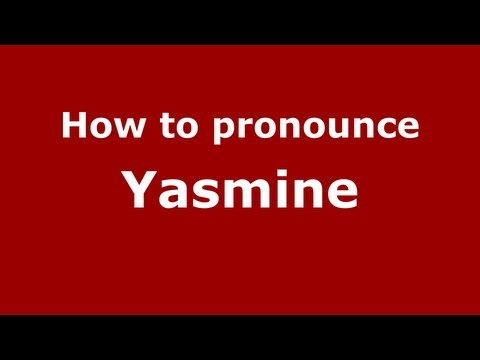 How to Pronounce Yasmine - PronounceNames.com