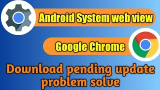 Android System Webview download pending update problem solve || android System Webview & Chrome ||