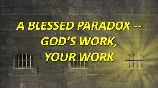 Philippians: A Blessed Paradox -- Gods Work, Your Work