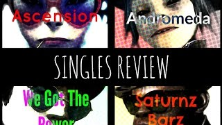 GORILLAZ SINGLES REVIEW (Saturnz Barz, Andromeda, Ascension & We Got the Power)