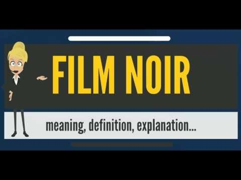 what is film noir what does film noir mean film noir meaning