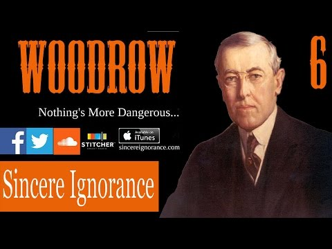 Sincere 6 | Reasons Woodrow Wilson a Terrible President