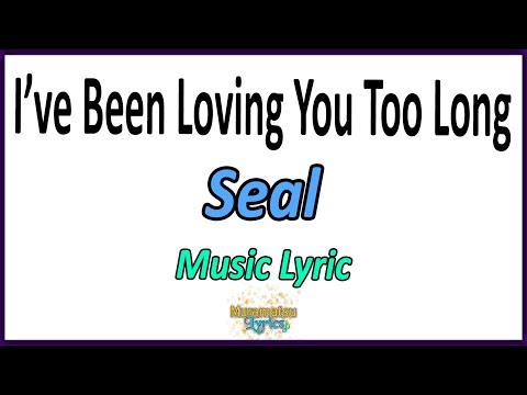 Seal - Ive Been Loving You Too Long - Letra