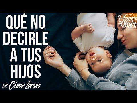 Frases que nunca debemos decirle a nuestros hijos Por el Placer de Vivir con el Dr. César Lozano