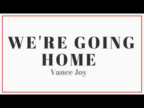 Vance Joy - We're Going Home | Lyrics