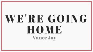 Vance Joy - We're Going Home | Lyrics
