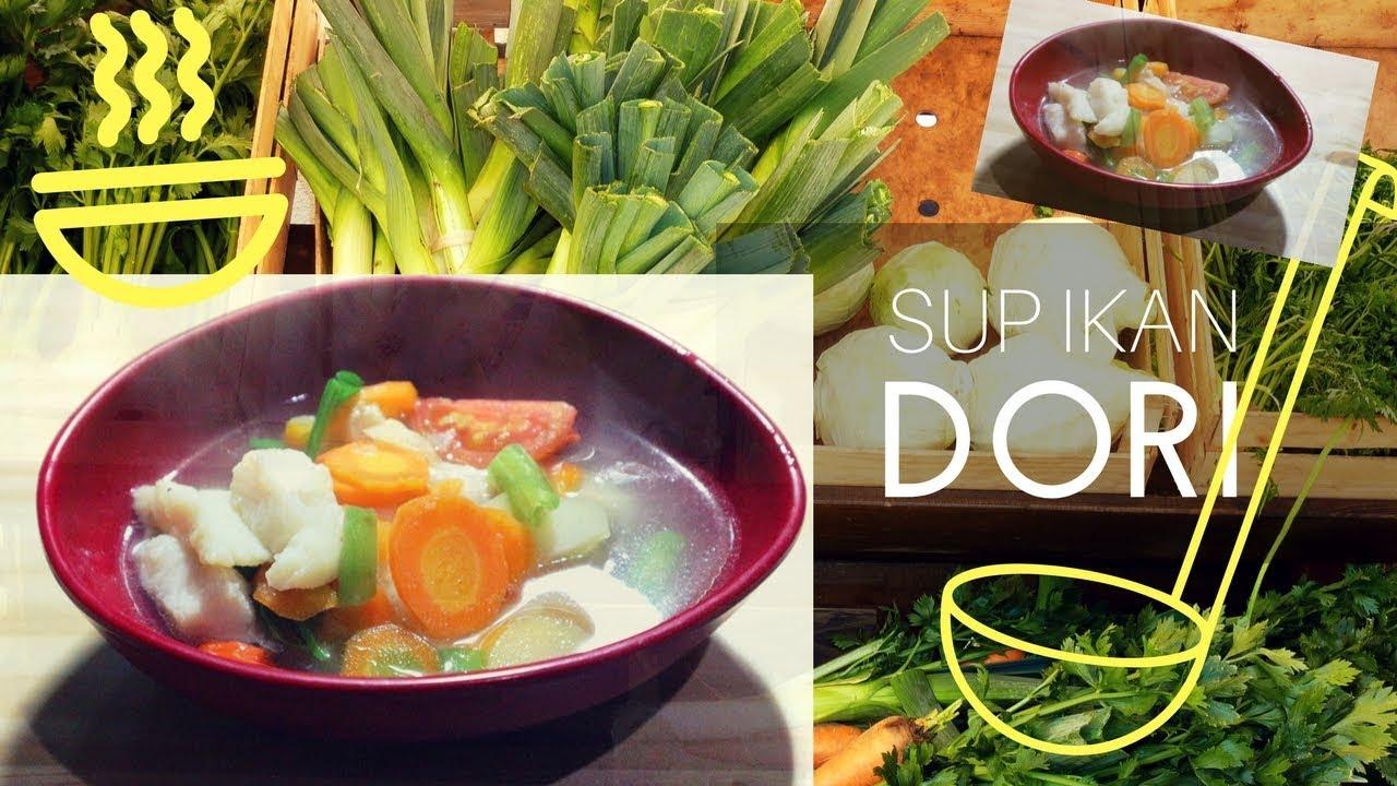 Resep Sup Ikan Dori Fillet Enak Ala Dapur Ummi Youtube
