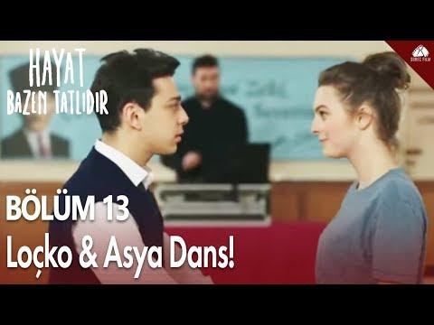 Hayat Bazen Tatlıdır - Loçko & Asya Dans / 13.Bölüm