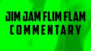 Jim Jam Flim Flam Commentary
