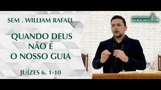 Quando Deus não é o nosso guia | Sem. William Rafael | IPBV