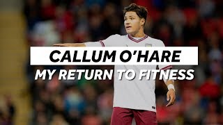 Callum O'Hare: My return to fitness