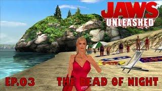Let's Play Jaws Unleashed Ep.03 THE DEAD OF NIGHT