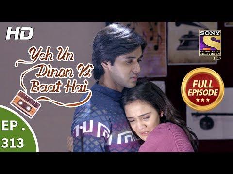 Yeh Un Dinon Ki Baat Hai - Ep 313 - Full Episode - 3rd December, 2018