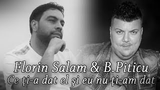 Florin Salam & B.piticu - Ce Ti-a Dat El Si Eu Nu Ti-am Dat ( Robert Balint )